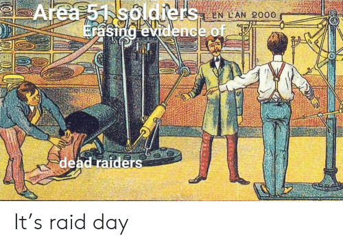 lan: Area 51 soldiers LAN 2000  Erasing evidence of.  dead raiders It's raid day
