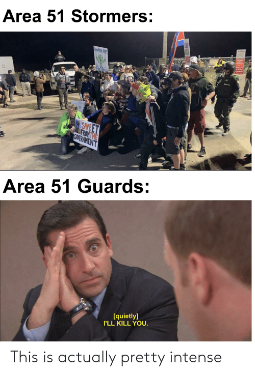 Dank Memes, Area 51, and You: Area 51 Stormers:  CLAP  AANNG  NS  SAVEET  FROMTHE  GWVERNMENT  Area 51 Guards:  [quietly]  I'LL KILL YOU. This is actually pretty intense