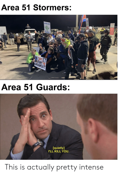 ons: Area 51 Stormers:  CLAP  Leete  ONS  SAVE ET  FROMTHE  GOVERNMENT  Area 51 Guards:  quietly]  I'LL KILL YOU. This is actually pretty intense