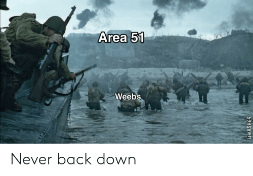 Weebs: Area 51  Weebs  iamASH69 Never back down