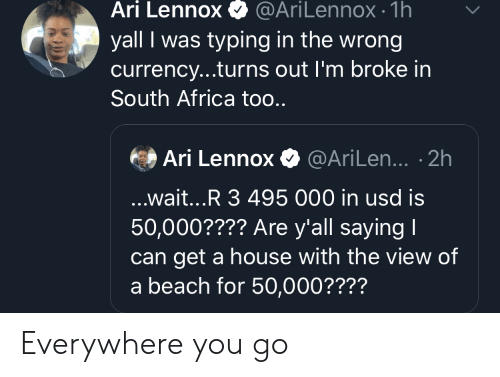 Africa: Ari Lennox  @AriLennox- 1h  yall I was typing in the wrong  currency...turns out I'm broke in  South Africa too..  Ari Lennox@AriLen... .2h  ...wait...R 3 495 000 in usd is  50,000???? Are y'all saying I  get a house with the view of  a beach for 50,000???? Everywhere you go