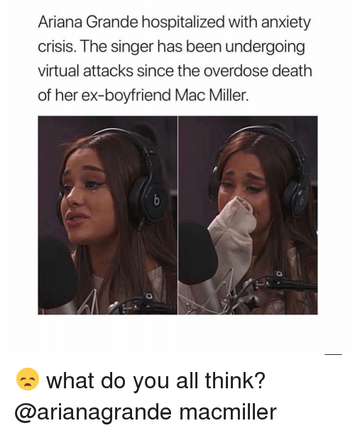 Overdose: Ariana Grande hospitalized with anxiety  crisis. The singer has been undergoing  virtual attacks since the overdose death  of her ex-boyfriend Mac Miller. 😞 what do you all think? @arianagrande macmiller