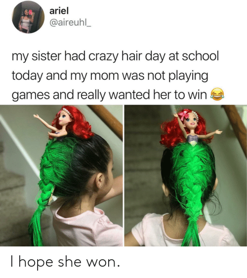 Ariel, Crazy, and School: ariel  @aireuhl  my sister had crazy hair day at school  today and my mom was not playing  games and really wanted her to win I hope she won.