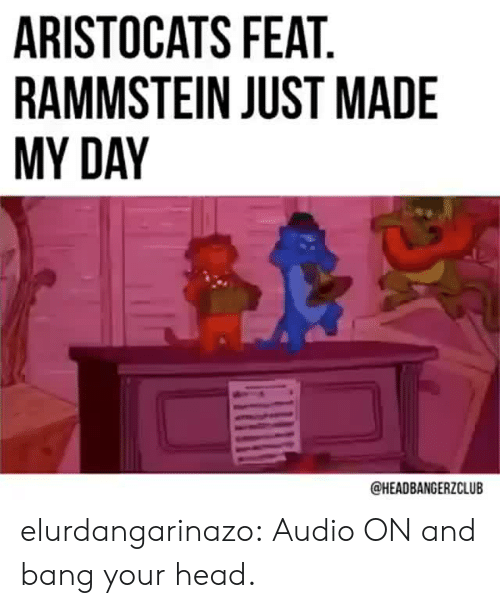 Gif, Head, and Tumblr: ARISTOCATS FEAT  RAMMSTEIN JUST MADE  MY DAY  @HEADBANGERZCLUB elurdangarinazo: Audio ON and bang your head.