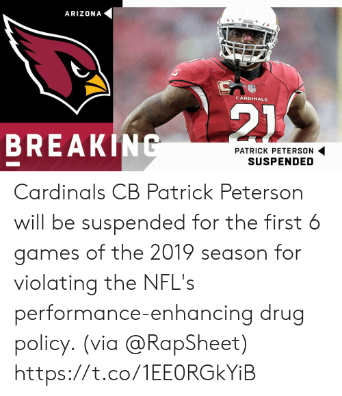 Arizona Cardinals: ARIZONA  CARDINALS  BREAKINC  PATRICK PETERSON  SUSPENDED Cardinals CB Patrick Peterson will be suspended for the first 6 games of the 2019 season for violating the NFL's performance-enhancing drug policy. (via @RapSheet) https://t.co/1EE0RGkYiB