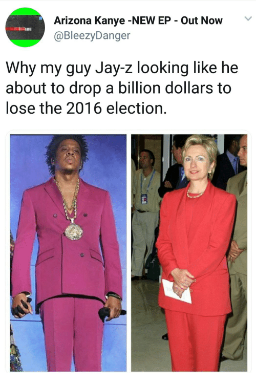 2016 Election: Arizona Kanye -NEW EP Out Now  @BleezyDanger  Why my guy Jay-z looking like he  about to drop a billion dollars to  lose the 2016 election.