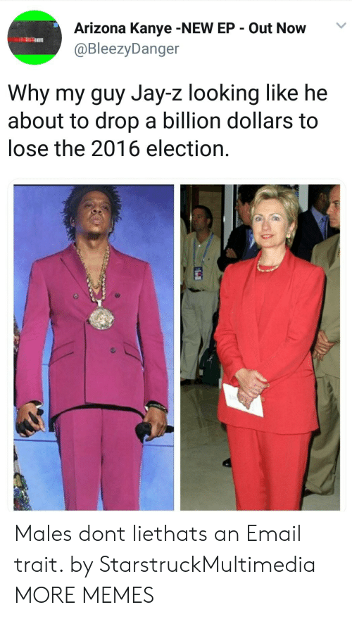 2016 Election: Arizona Kanye -NEW EP Out Now  @BleezyDanger  Why my guy Jay-z looking like he  about to drop a billion dollars to  lose the 2016 election. Males dont liethats an Email trait. by StarstruckMultimedia MORE MEMES
