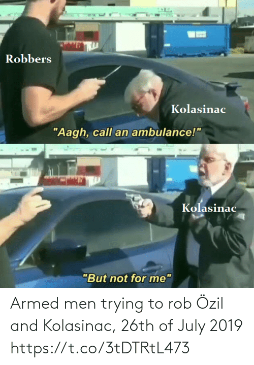 Rob: Armed men trying to rob Özil and Kolasinac, 26th of July 2019 https://t.co/3tDTRtL473