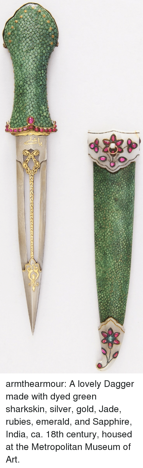 18Th Century: armthearmour:  A lovely Dagger made with dyed green sharkskin, silver, gold, Jade, rubies, emerald, and Sapphire, India, ca. 18th century, housed at the Metropolitan Museum of Art.