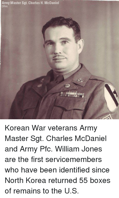 Memes, North Korea, and Army: Army Master Sgt. Charles H. McDaniel  DPAA Korean War veterans Army Master Sgt. Charles McDaniel and Army Pfc. William Jones are the first servicemembers who have been identified since North Korea returned 55 boxes of remains to the U.S.