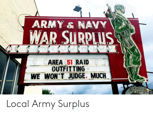 army navy: ARMY & NAVY  WAR SURPLUS  AREA 51 RAID  OUTFITTING  WE WON'T JUDGE. MUCH Local Army Surplus