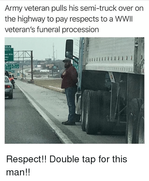 Procession: Army veteran pulls his semi-truck over on  the highway to pay respects to a WWlI  veteran's funeral procession  nd His  wy  70 Respect!! Double tap for this man!!