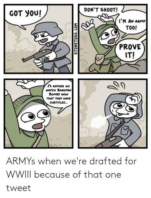 Because Of: ARMYs when we're drafted for WWIII because of that one tweet
