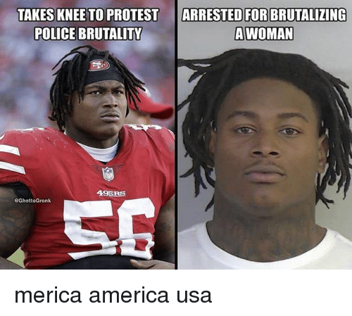 49er: ARRESTED FOR  TAKES KNEE TO PROTEST  POLICE BRUTALIT  BRUTALIZING  AWOMAN  49ER巨 merica america usa