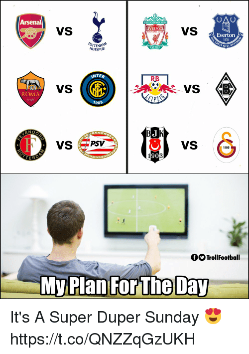 Arsenal, Everton, and Memes: Arsenal  YOLULL NEVER WALKAIONE  VS  LIVERPOOL  Everton  1878  EST 1892  NISI OP  HOTSPUR  INTER  RB  VS ((  ROMA  1927  1908  VS  VS  1905  90  QOTrollFootball  MyPlan ForT It's A Super Duper Sunday 😍 https://t.co/QNZZqGzUKH
