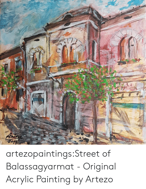 Tumblr, Blog, and Com: artezopaintings:Street of Balassagyarmat - Original Acrylic Painting by Artezo
