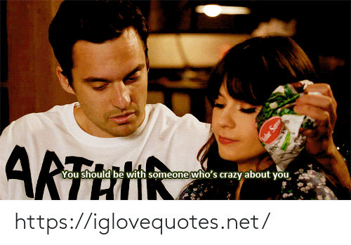 Crazy, Net, and You: ARTHIN  You should be with someone who's crazy about you https://iglovequotes.net/