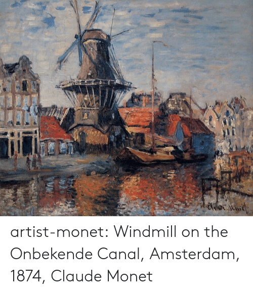 Tumblr, Amsterdam, and Blog: artist-monet: Windmill on the Onbekende Canal, Amsterdam, 1874, Claude Monet