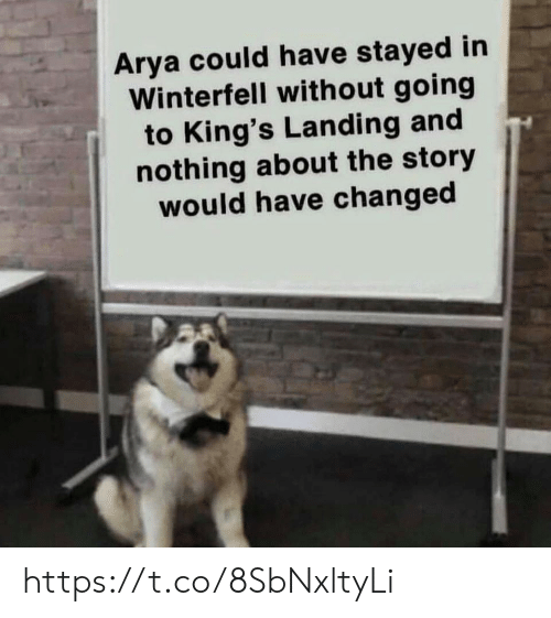 Memes, Arya, and 🤖: Arya could have stayed in  Winterfell without going  to King's Landing and  nothing about the story  would have changed https://t.co/8SbNxltyLi