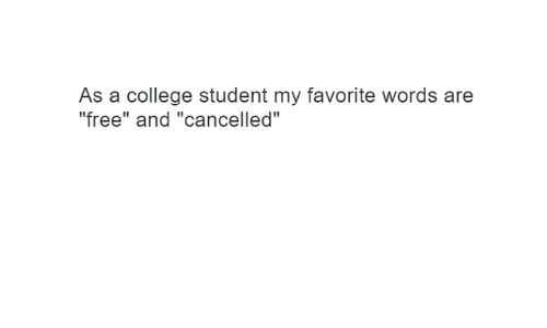 """College, Free, and Student: As a college student my favorite words are  """"free"""" and """"cancelled"""""""