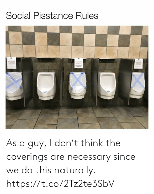naturally: As a guy, I don't think the coverings are necessary since we do this naturally. https://t.co/2Tz2te3SbV