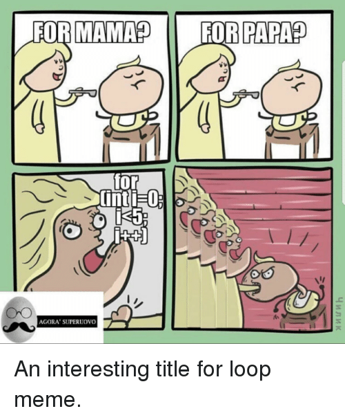 For Loop: As  AGORA' SUPERUOVO An interesting title for loop meme.