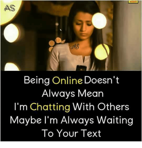 Always Waiting: AS  Being Online Doesn't  Always Mean  I'm Chatting With Others  Maybe l'm Always Waiting  To Your Text