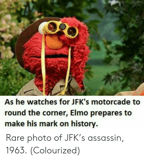 Elmo: As he watches for JFK's motorcade to  round the corner, Elmo prepares to  make his mark on history Rare photo of JFK's assassin, 1963. (Colourized)
