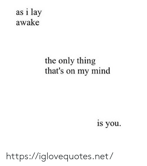 the-only-thing: as i lay  awake  the only thing  that's on my mind  is you https://iglovequotes.net/