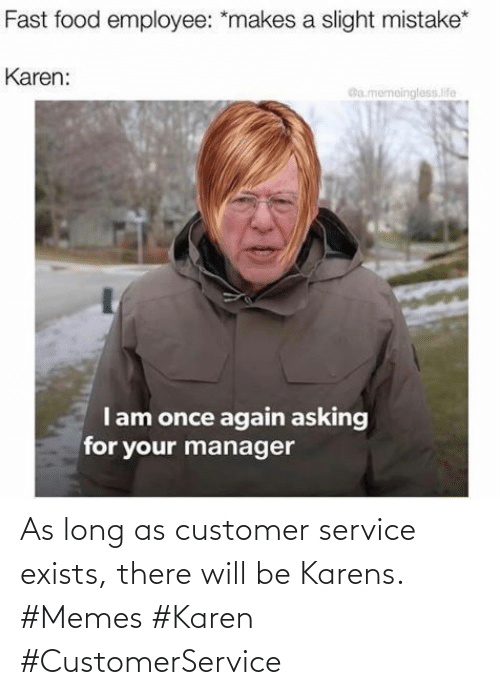customer service: As long as customer service exists, there will be Karens. #Memes #Karen #CustomerService