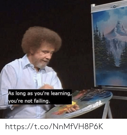 Memes, 🤖, and Youre: As long as you're learning,  you're not failing. https://t.co/NnMfVH8P6K