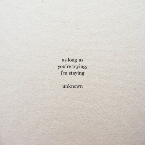 Unknown, Youre, and Long: as long as  you're trying,  i'm staying  unknown