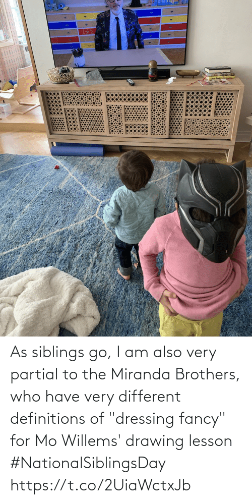 "brothers: As siblings go, I am also very partial to the Miranda Brothers, who have very different definitions of ""dressing fancy"" for Mo Willems' drawing lesson #NationalSiblingsDay https://t.co/2UiaWctxJb"