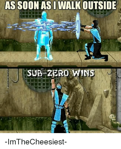 Sub-Zero: AS SOON ASIWALKOUTSIDE  SUB-ZERO WIN -ImTheCheesiest-