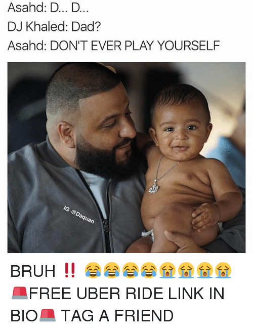 Dont Ever Play Yourself: Asahd: D... D  DJ Khaled: Dad?  Asahd: DON'T EVER PLAY YOURSELF  on BRUH ‼️ 😂😂😂😂😭😭😭😭 🚨FREE UBER RIDE LINK IN BIO🚨 TAG A FRIEND