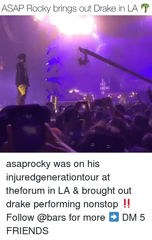 Asap Rocky: ASAP Rocky brings out Drake in LA asaprocky was on his injuredgenerationtour at theforum in LA & brought out drake performing nonstop ‼️ Follow @bars for more ➡️ DM 5 FRIENDS