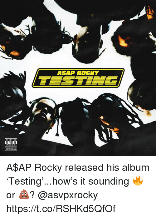 Asap Rocky: ASAP ROCKY  PARENTAL  ADVISORY  EXPLICIT CONTENT A$AP Rocky released his album 'Testing'...how's it sounding 🔥 or 💩? @asvpxrocky https://t.co/RSHKd5QfOf