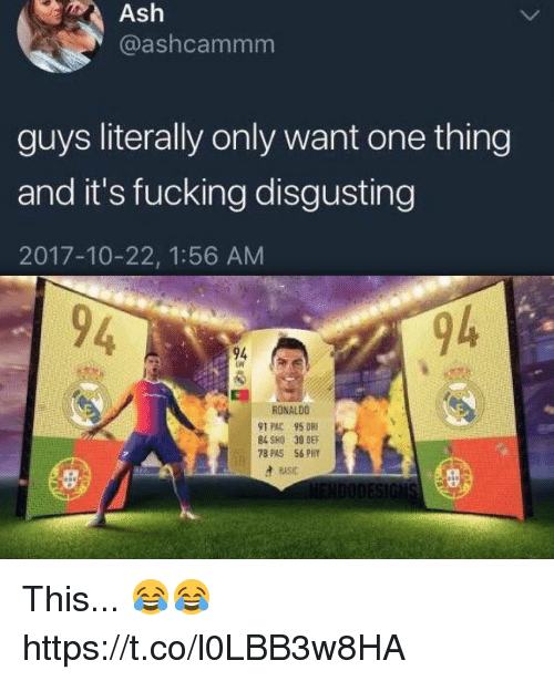 pac: Ash  @ashcammm  guys literally only want one thing  and it's fucking disgusting  2017-10-22, 1:56 AM  94  94  RONALDO  91 PAC 95 DRI  84 SHO 30 DEF  78 PAS 56 PHY  ASC This... 😂😂 https://t.co/l0LBB3w8HA