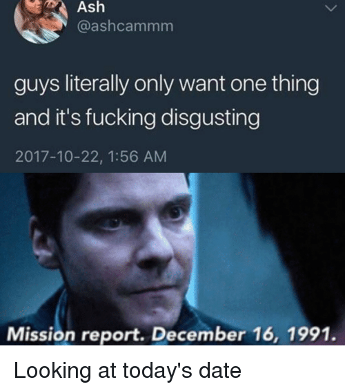Marvel Comics: Ash  @ashcammm  guys literally only want one thing  and it's fucking disgusting  2017-10-22, 1:56 AM  Mission report. December 16, 1991. Looking at today's date