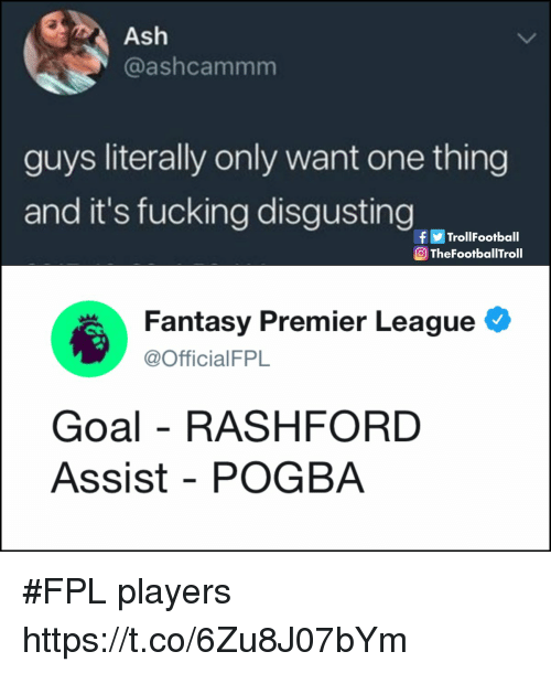pogba: Ash  @ashcammm  guys literally only want one thing  and it's fucking disgustingtiat  f画Trol!Football  TheFootballTroll  Fantasy Premier League  @OfficialFPL  Goal - RASHFORD  Assist - POGBA #FPL players https://t.co/6Zu8J07bYm