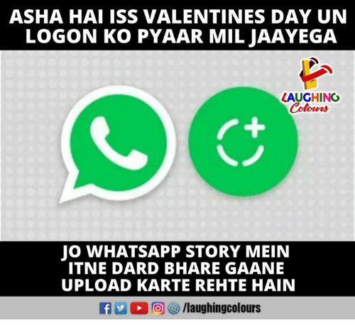Valentine's Day, Whatsapp, and Indianpeoplefacebook: ASHA HAI ISS VALENTINES DAY UN  LOGON KO PYAAR MIL JAAYEGA  LAUGHING  Colowrs  JO WHATSAPP STORY MEIN  ITNE DARD BHARE GAANE  UPLOAD KARTE REHTE HAIN  回 /laughingcolours