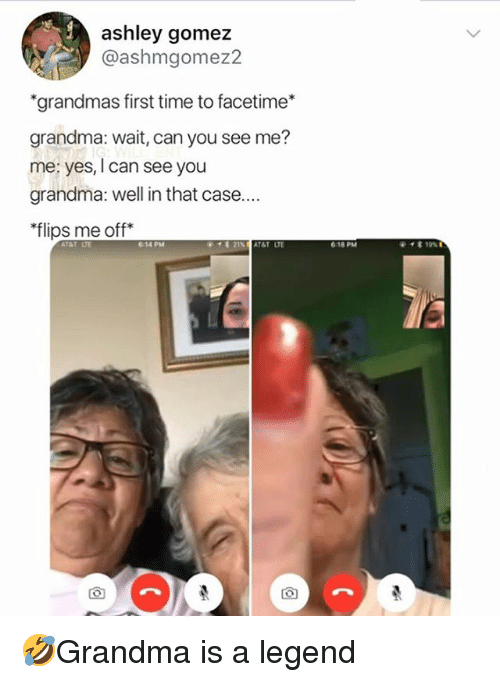 """Well In That Case: ashley gomez  @ashmgomez2  """"grandmas first time to facetime*  grandma: wait, can you see me?  me: yes, I can see you  grandma: well in that case...  flips me off*  614 PM  618 PM 🤣Grandma is a legend"""