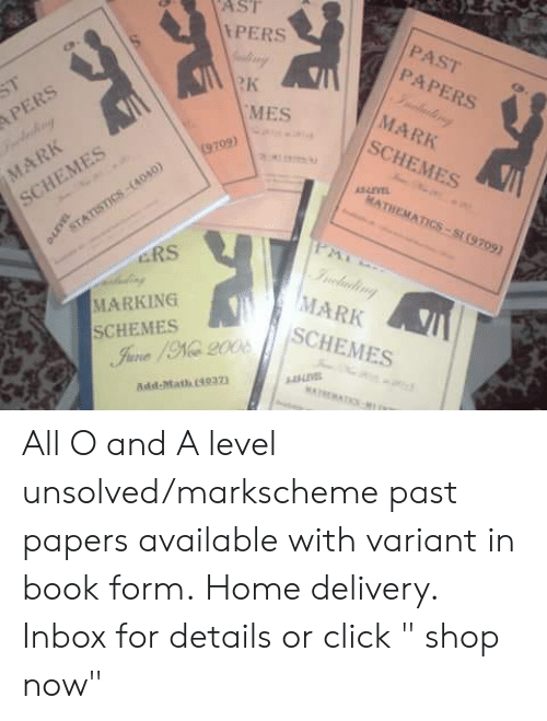 "Click, Memes, and Book: ASI  PERS  PAST  PAPERS  4p  Rk  MARK  SCHEMES  MES  09)  MATHEMATICS-Si (9709)  SCHEMES  ERS  MARK  SCHEMES  MARKING  SCHEMES  DE  Add-Math 4037 All O and A level unsolved/markscheme past papers available with variant in book form. Home delivery. Inbox for details or click "" shop now"""