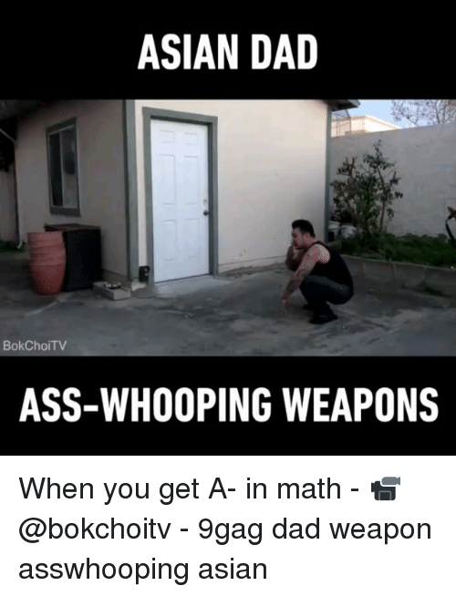 9gag, Asian, and Ass: ASIAN DAD  9  BokChoiTV  ASS-WHOOPING WEAPONS When you get A- in math - 📹 @bokchoitv - 9gag dad weapon asswhooping asian