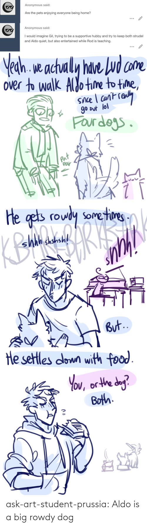 student: ask-art-student-prussia:  Aldo is a big rowdy dog