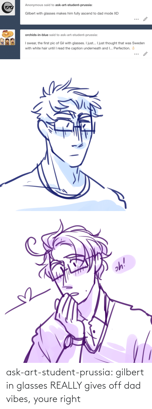 student: ask-art-student-prussia:  gilbert in glasses REALLY gives off dad vibes, youre right