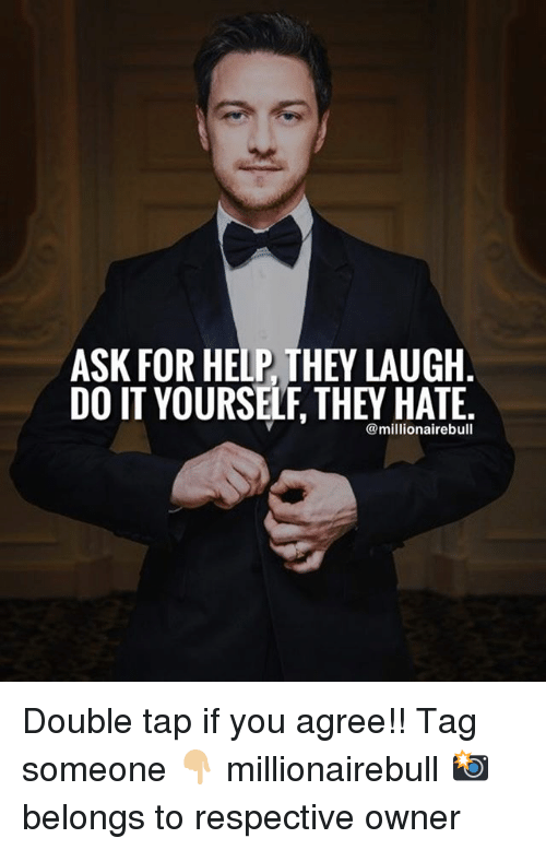 Ask for help they laugh do it yourself they hate double tap if you memes help and tag someone ask for help they laugh do solutioingenieria Images