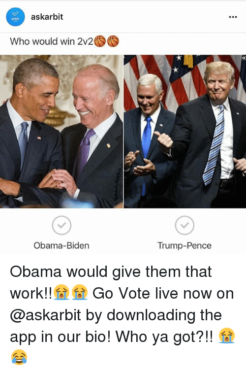 Obama Biden: askarbit  Who would win 2v2 S  Obama-Biden  Trump Pence Obama would give them that work!!😭😭 Go Vote live now on @askarbit by downloading the app in our bio! Who ya got?!! 😭😂