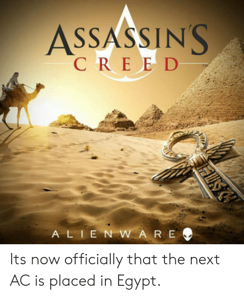 Egypt, Next, and Assassins: ASSASSINS  C REE D  A LI E N  AR E Its now officially that the next AC is placed in Egypt.