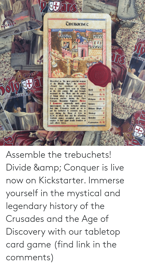 discovery: Assemble the trebuchets! Divide & Conquer is live now on Kickstarter. Immerse yourself in the mystical and legendary history of the Crusades and the Age of Discovery with our tabletop card game (find link in the comments)